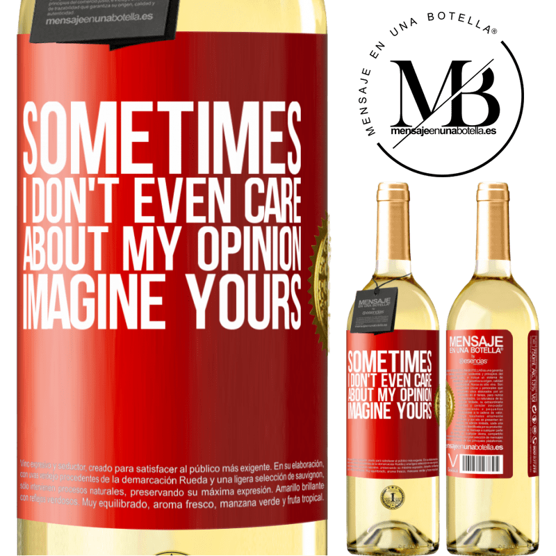 24,95 € Free Shipping | White Wine WHITE Edition Sometimes I don't even care about my opinion ... Imagine yours Red Label. Customizable label Young wine Harvest 2020 Verdejo