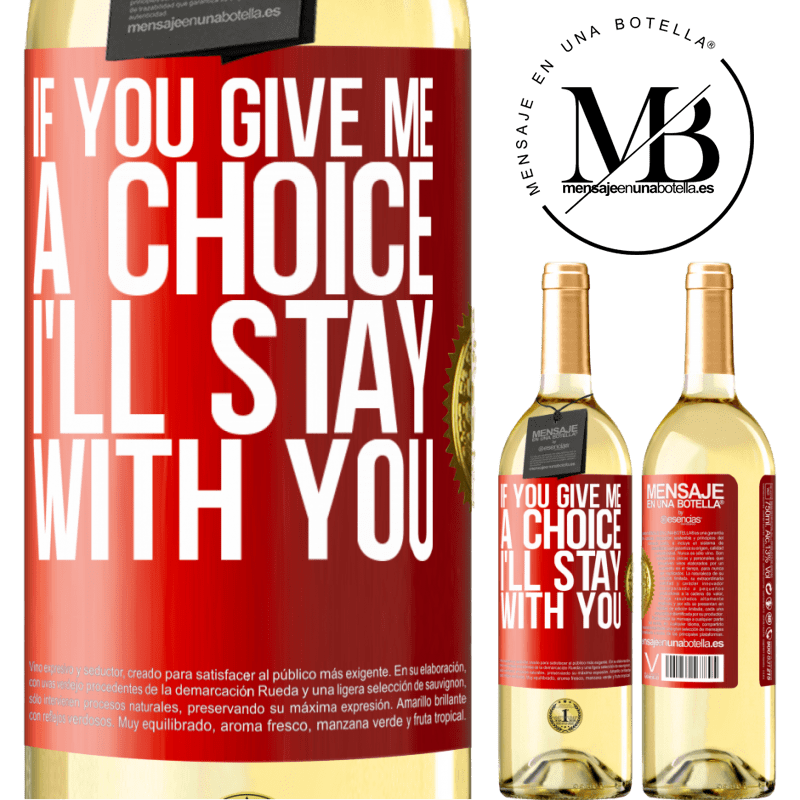 24,95 € Free Shipping | White Wine WHITE Edition If you give me a choice, I'll stay with you Red Label. Customizable label Young wine Harvest 2020 Verdejo
