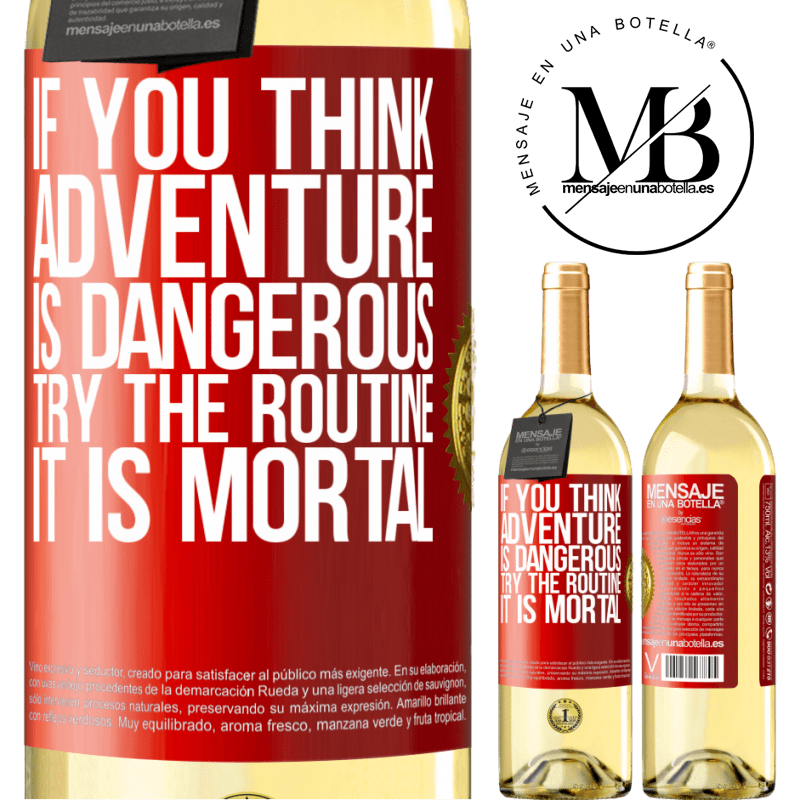 24,95 € Free Shipping | White Wine WHITE Edition If you think adventure is dangerous, try the routine. It is mortal Red Label. Customizable label Young wine Harvest 2020 Verdejo