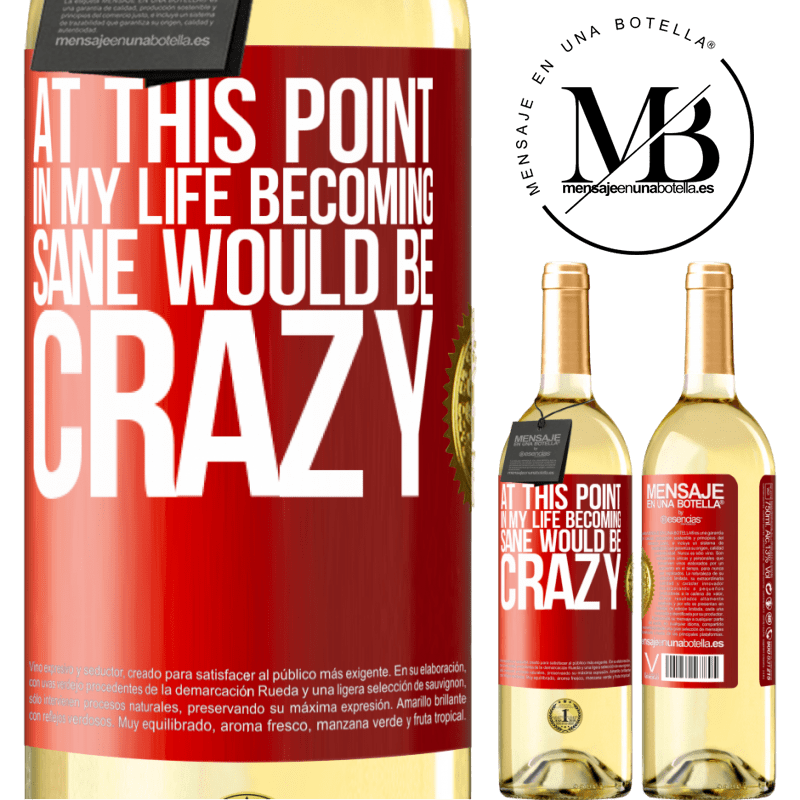 24,95 € Free Shipping | White Wine WHITE Edition At this point in my life becoming sane would be crazy Red Label. Customizable label Young wine Harvest 2020 Verdejo