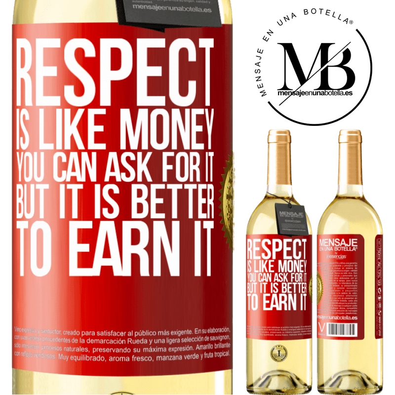 24,95 € Free Shipping | White Wine WHITE Edition Respect is like money. You can ask for it, but it is better to earn it Red Label. Customizable label Young wine Harvest 2020 Verdejo