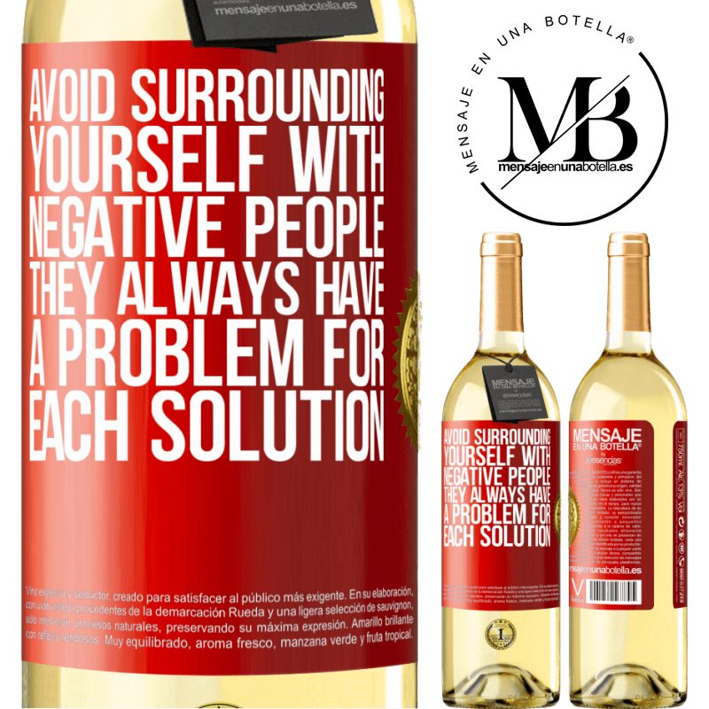 24,95 € Free Shipping | White Wine WHITE Edition Avoid surrounding yourself with negative people. They always have a problem for each solution Red Label. Customizable label Young wine Harvest 2020 Verdejo