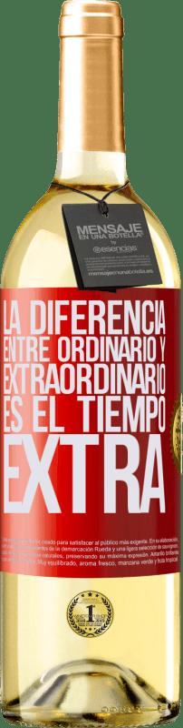 «La diferencia entre ordinario y extraordinario es el tiempo EXTRA» Edición WHITE