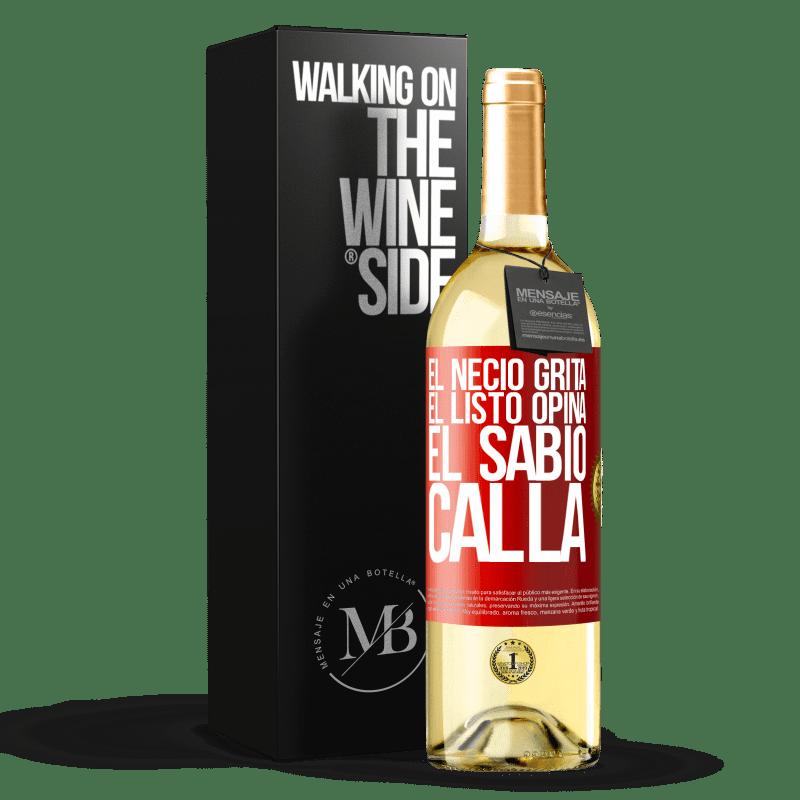 24,95 € Envío gratis   Vino Blanco Edición WHITE El necio grita, el listo opina, el sabio calla Etiqueta Roja. Etiqueta personalizable Vino joven Cosecha 2020 Verdejo
