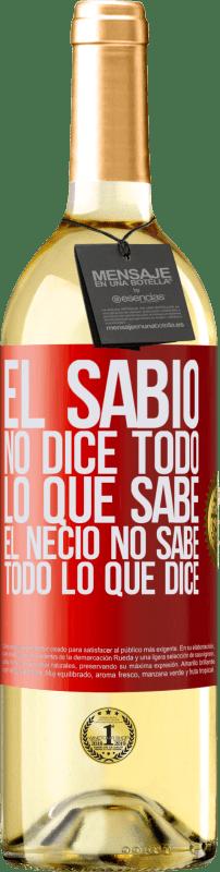 24,95 € Envío gratis | Vino Blanco Edición WHITE El sabio no dice todo lo que sabe, el necio no sabe todo lo que dice Etiqueta Roja. Etiqueta personalizable Vino joven Cosecha 2020 Verdejo