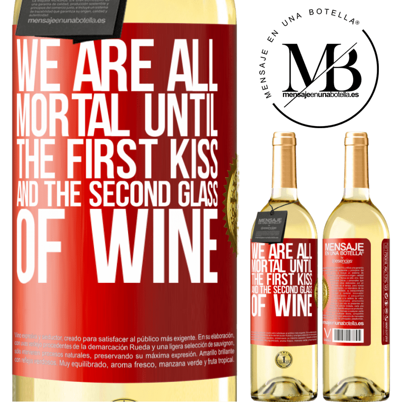 24,95 € Free Shipping | White Wine WHITE Edition We are all mortal until the first kiss and the second glass of wine Red Label. Customizable label Young wine Harvest 2020 Verdejo