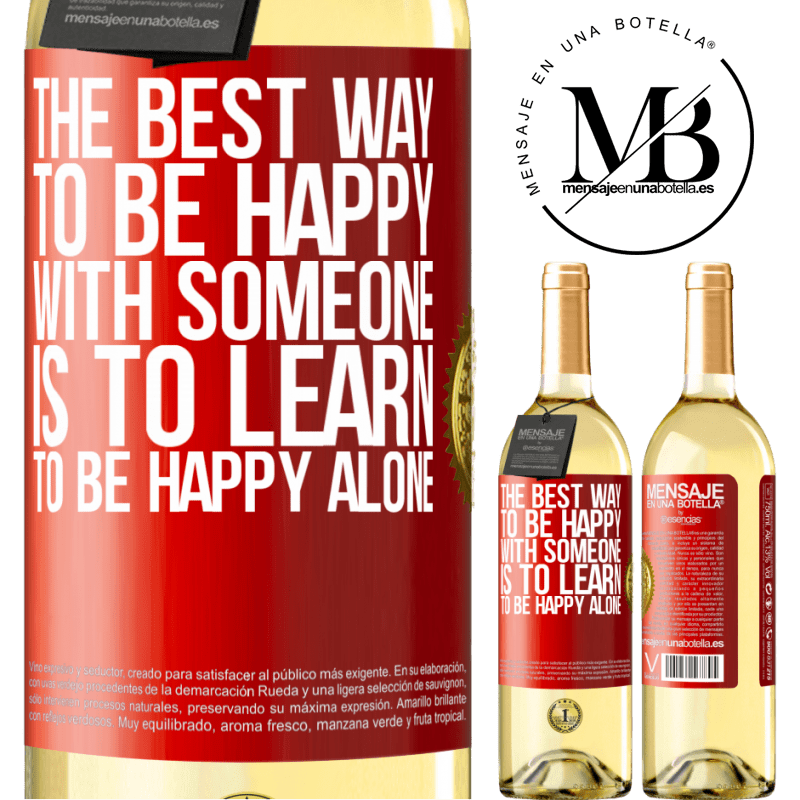 24,95 € Free Shipping | White Wine WHITE Edition The best way to be happy with someone is to learn to be happy alone Red Label. Customizable label Young wine Harvest 2020 Verdejo