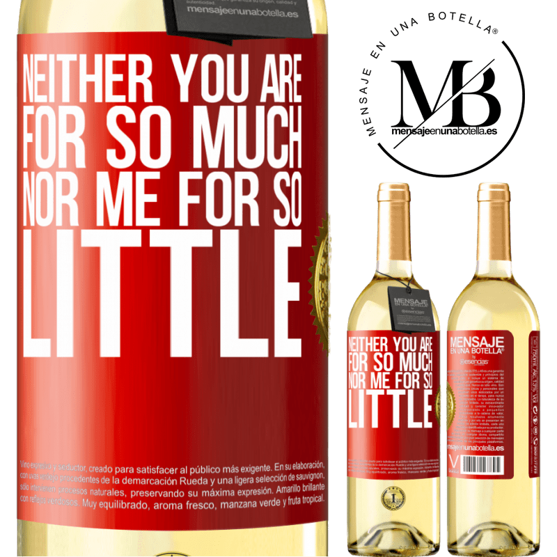 24,95 € Free Shipping   White Wine WHITE Edition Neither you are for so much, nor me for so little Red Label. Customizable label Young wine Harvest 2020 Verdejo