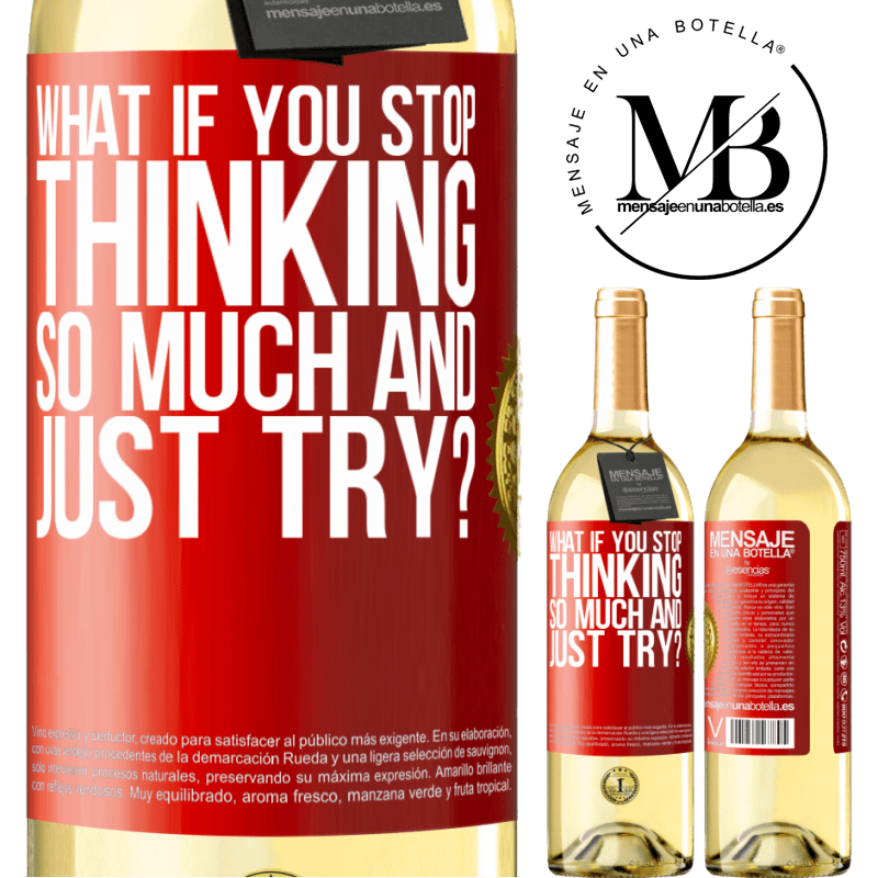 24,95 € Free Shipping   White Wine WHITE Edition what if you stop thinking so much and just try? Red Label. Customizable label Young wine Harvest 2020 Verdejo