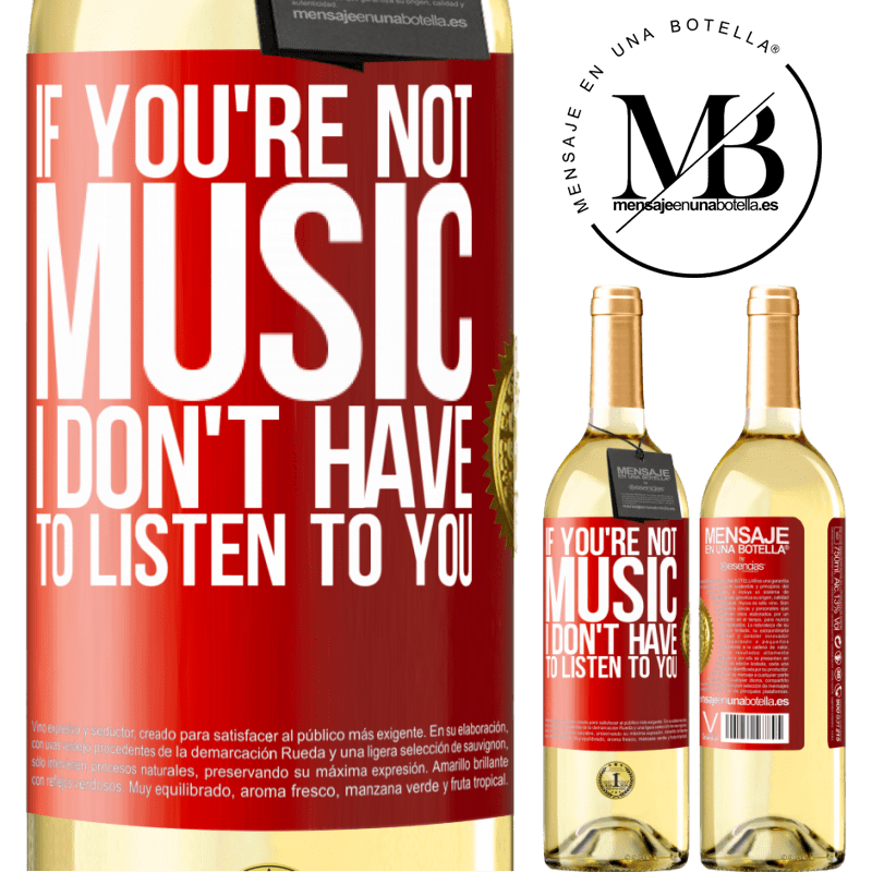 24,95 € Free Shipping   White Wine WHITE Edition If you're not music, I don't have to listen to you Red Label. Customizable label Young wine Harvest 2020 Verdejo