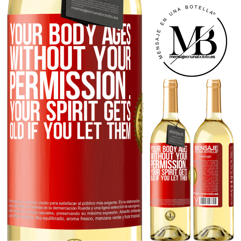 24,95 € Free Shipping | White Wine WHITE Edition Your body ages without your permission ... your spirit gets old if you let them Red Label. Customizable label Young wine Harvest 2020 Verdejo