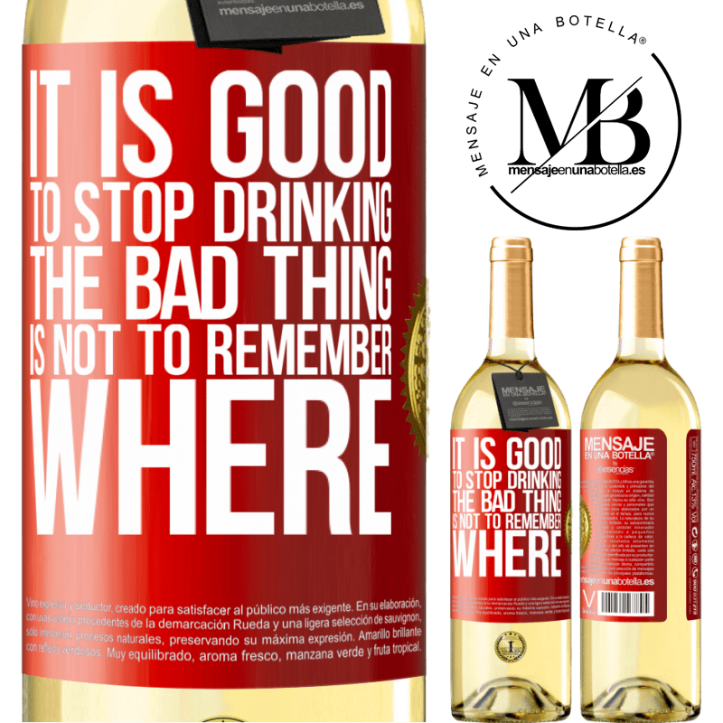 24,95 € Free Shipping   White Wine WHITE Edition It is good to stop drinking, the bad thing is not to remember where Red Label. Customizable label Young wine Harvest 2020 Verdejo