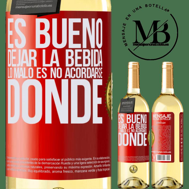 24,95 € Envío gratis | Vino Blanco Edición WHITE Es bueno dejar la bebida, lo malo es no acordarse donde Etiqueta Roja. Etiqueta personalizable Vino joven Cosecha 2020 Verdejo
