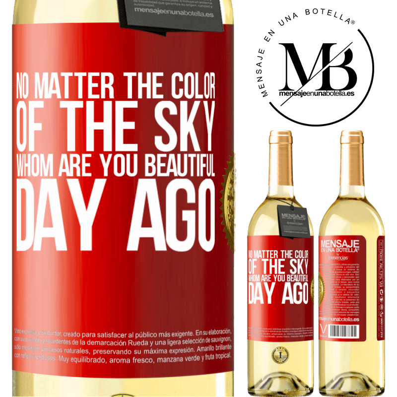 24,95 € Free Shipping | White Wine WHITE Edition No matter the color of the sky. Whom are you beautiful day ago Red Label. Customizable label Young wine Harvest 2020 Verdejo