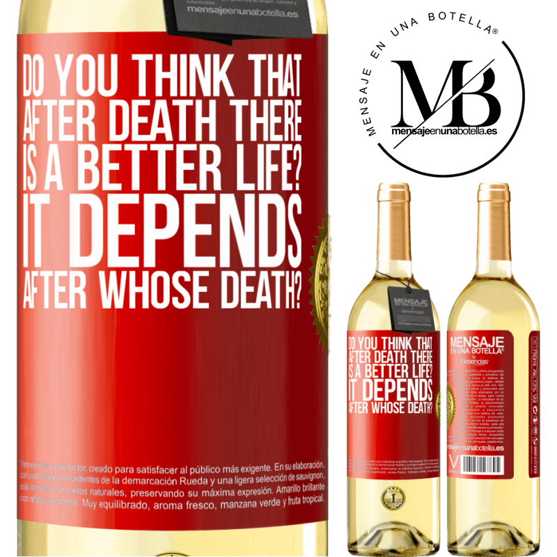 24,95 € Free Shipping | White Wine WHITE Edition do you think that after death there is a better life? It depends, after whose death? Red Label. Customizable label Young wine Harvest 2020 Verdejo