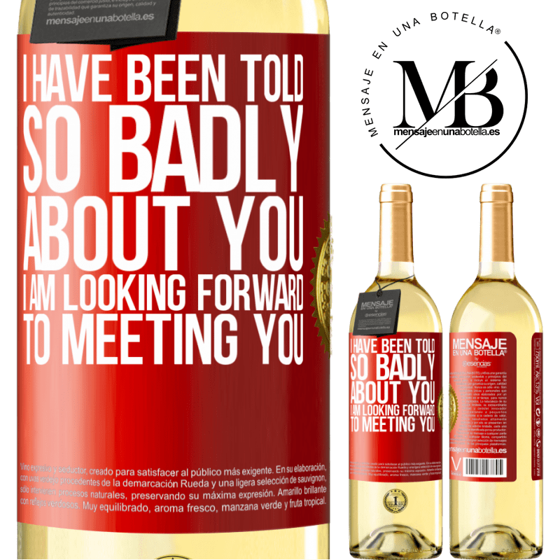 24,95 € Free Shipping   White Wine WHITE Edition I have been told so badly about you, I am looking forward to meeting you Red Label. Customizable label Young wine Harvest 2020 Verdejo