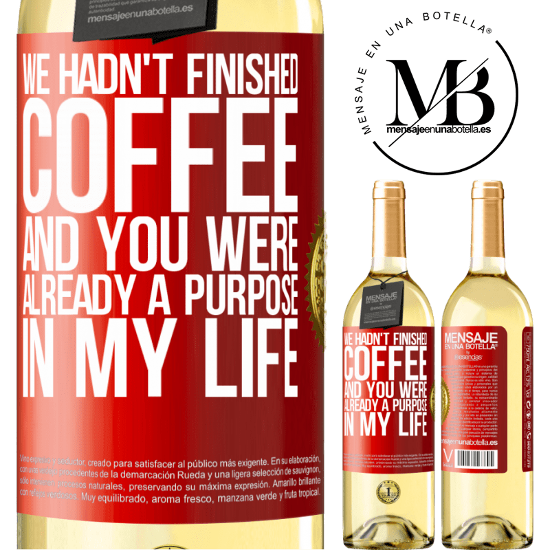 24,95 € Free Shipping | White Wine WHITE Edition We hadn't finished coffee and you were already a purpose in my life Red Label. Customizable label Young wine Harvest 2020 Verdejo
