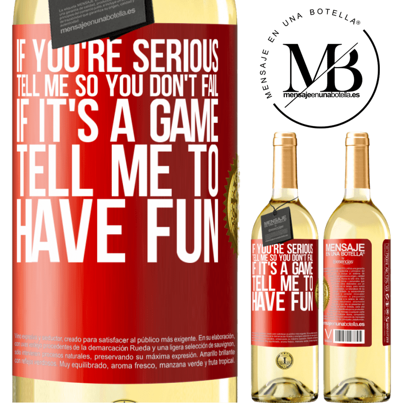 24,95 € Free Shipping   White Wine WHITE Edition If you're serious, tell me so you don't fail. If it's a game, tell me to have fun Red Label. Customizable label Young wine Harvest 2020 Verdejo