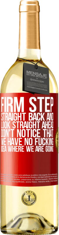 24,95 € Free Shipping | White Wine WHITE Edition Firm step, straight back and look straight ahead. Don't notice that we have no fucking idea where we are going Red Label. Customizable label Young wine Harvest 2020 Verdejo