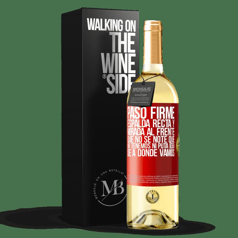 24,95 € Envoi gratuit | Vin blanc Édition WHITE Marche ferme, dos droit et regard droit devant. Ne remarquez pas que nous n'avons aucune putain d'idée où nous allons Étiquette Rouge. Étiquette personnalisable Vin jeune Récolte 2020 Verdejo