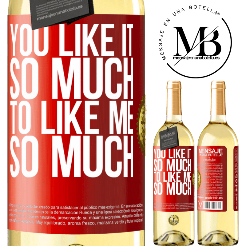 24,95 € Free Shipping | White Wine WHITE Edition You like it so much to like me so much Red Label. Customizable label Young wine Harvest 2020 Verdejo