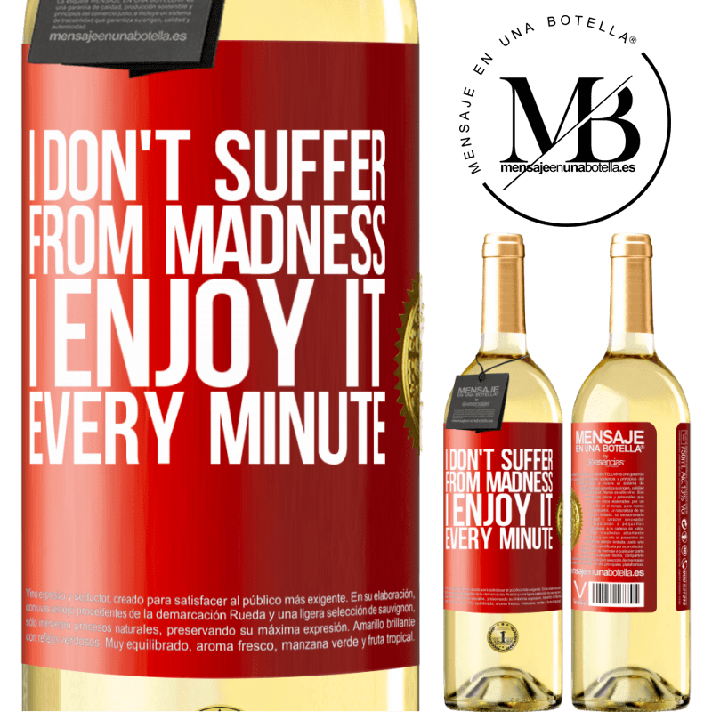 24,95 € Free Shipping | White Wine WHITE Edition I don't suffer from madness ... I enjoy it every minute Red Label. Customizable label Young wine Harvest 2020 Verdejo