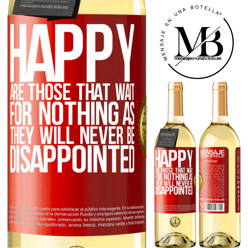 24,95 € Free Shipping | White Wine WHITE Edition Happy are those that wait for nothing as they will never be disappointed Red Label. Customizable label Young wine Harvest 2020 Verdejo
