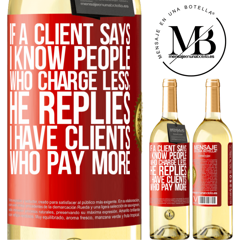 24,95 € Free Shipping | White Wine WHITE Edition If a client says I know people who charge less, he replies I have clients who pay more Red Label. Customizable label Young wine Harvest 2020 Verdejo