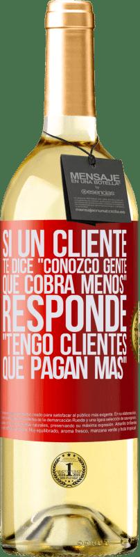 24,95 € Envío gratis | Vino Blanco Edición WHITE Si un cliente te dice Conozco gente que cobra menos, responde Tengo clientes que pagan más Etiqueta Roja. Etiqueta personalizable Vino joven Cosecha 2020 Verdejo