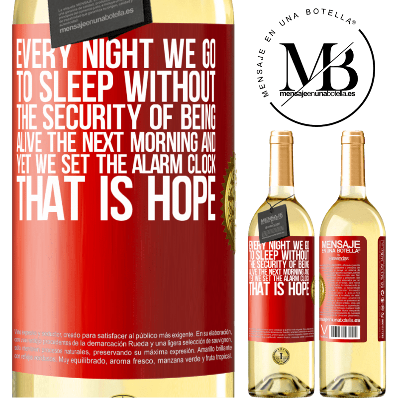 24,95 € Free Shipping | White Wine WHITE Edition Every night we go to sleep without the security of being alive the next morning and yet we set the alarm clock. THAT IS HOPE Red Label. Customizable label Young wine Harvest 2020 Verdejo
