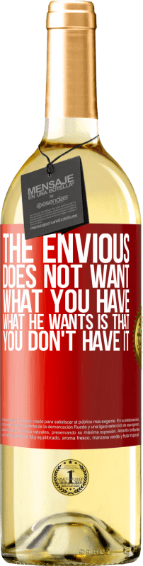 24,95 € Free Shipping | White Wine WHITE Edition The envious does not want what you have. What he wants is that you don't have it Red Label. Customizable label Young wine Harvest 2020 Verdejo