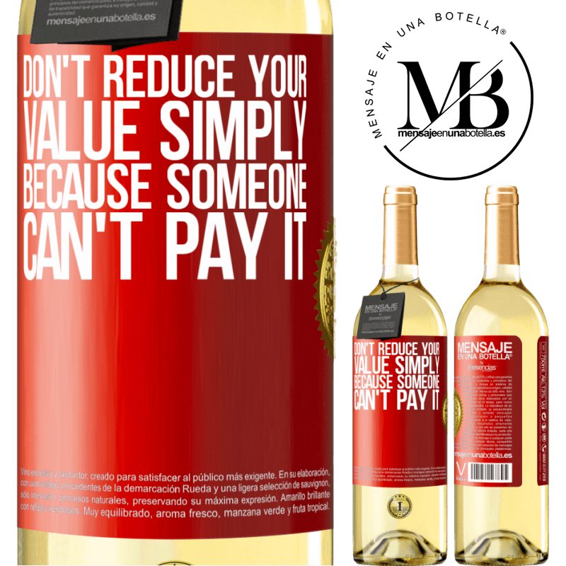 24,95 € Free Shipping | White Wine WHITE Edition Don't reduce your value simply because someone can't pay it Red Label. Customizable label Young wine Harvest 2020 Verdejo