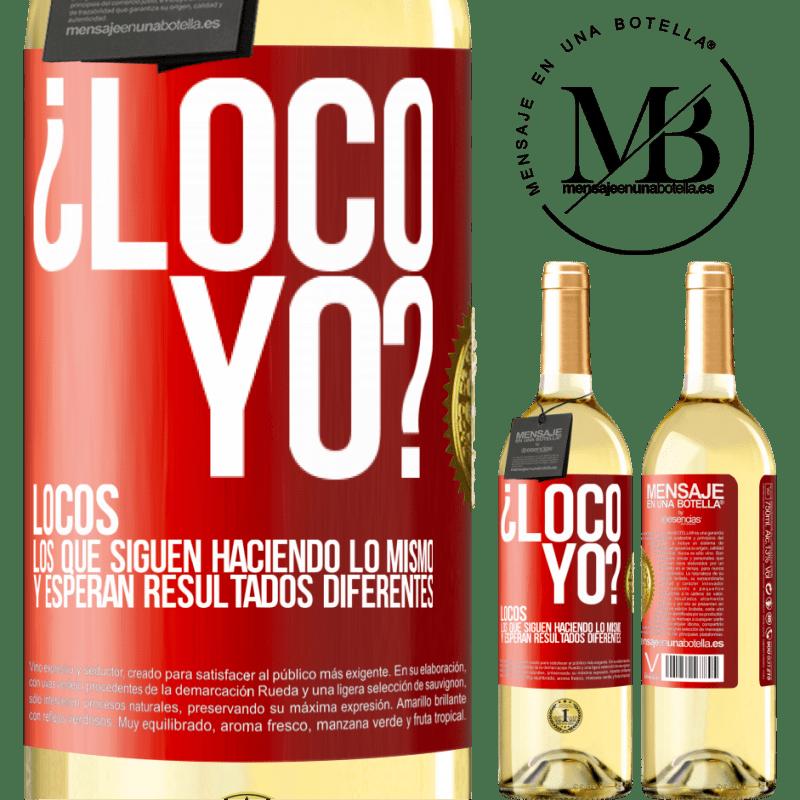 24,95 € Envío gratis | Vino Blanco Edición WHITE ¿Loco yo? Locos los que siguen haciendo lo mismo y esperan resultados diferentes Etiqueta Roja. Etiqueta personalizable Vino joven Cosecha 2020 Verdejo