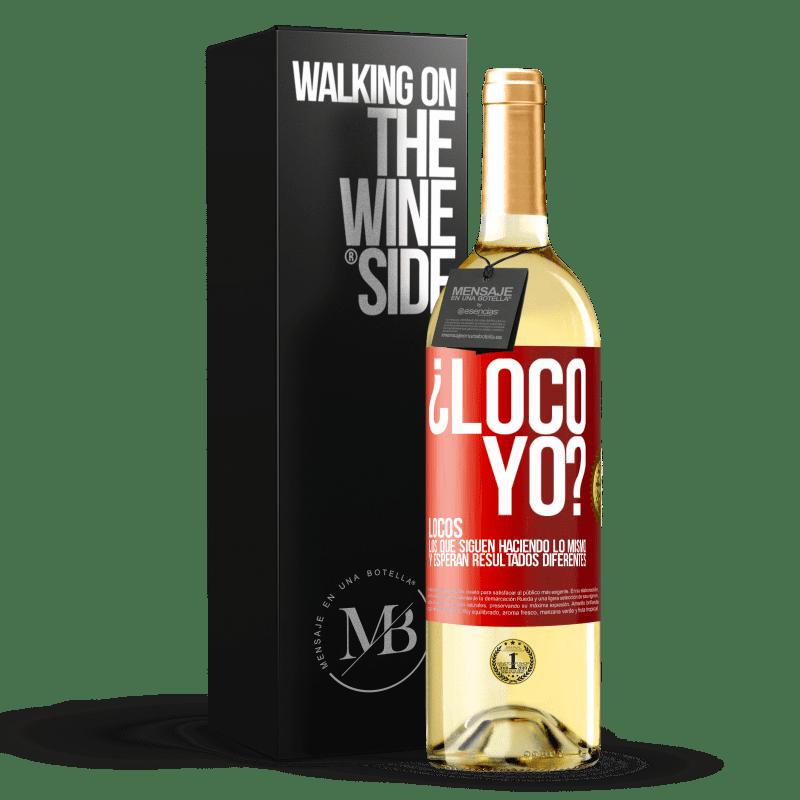 24,95 € Envoi gratuit | Vin blanc Édition WHITE me fou? Fou ceux qui continuent à faire de même et attendent des résultats différents Étiquette Rouge. Étiquette personnalisable Vin jeune Récolte 2020 Verdejo