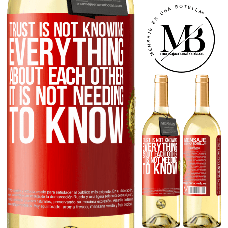 24,95 € Free Shipping   White Wine WHITE Edition Trust is not knowing everything about each other. It is not needing to know Red Label. Customizable label Young wine Harvest 2020 Verdejo