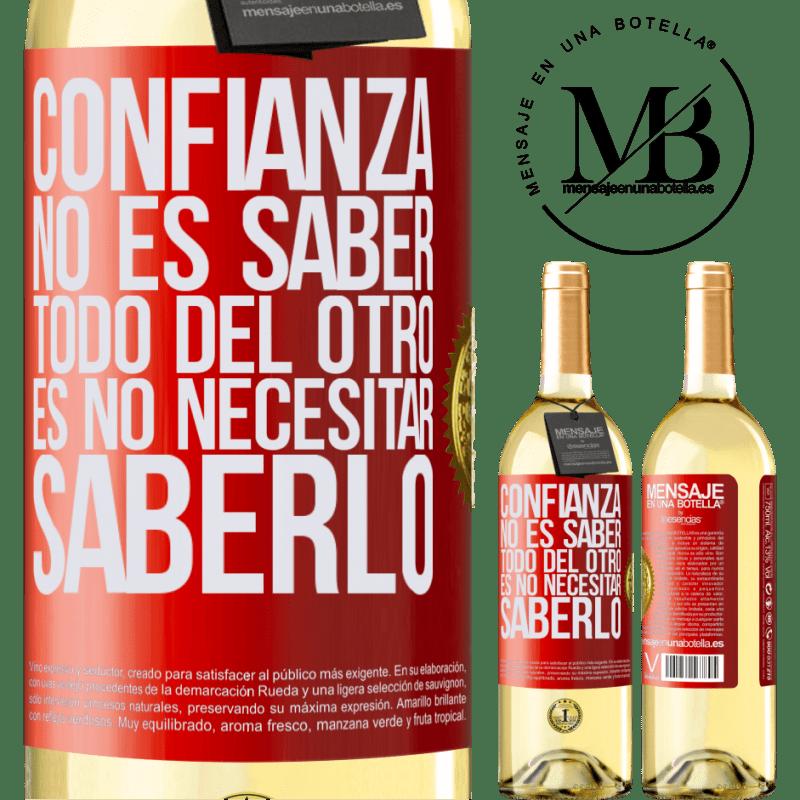 24,95 € Envío gratis   Vino Blanco Edición WHITE Confianza no es saber todo del otro. Es no necesitar saberlo Etiqueta Roja. Etiqueta personalizable Vino joven Cosecha 2020 Verdejo