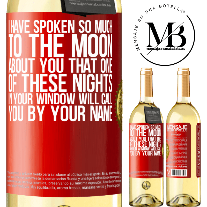 24,95 € Free Shipping | White Wine WHITE Edition I have spoken so much to the Moon about you that one of these nights in your window will call you by your name Red Label. Customizable label Young wine Harvest 2020 Verdejo