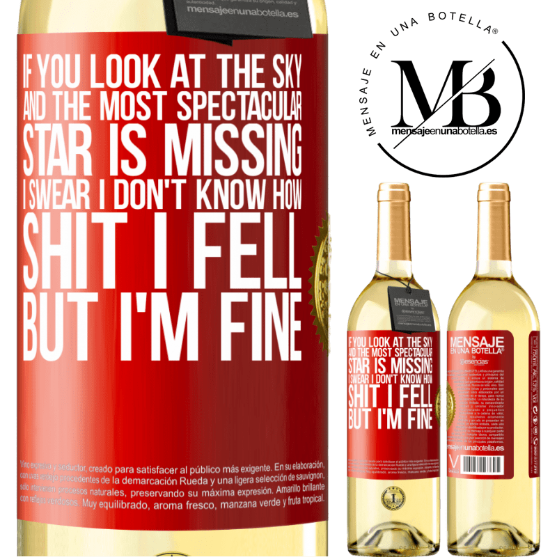24,95 € Free Shipping | White Wine WHITE Edition If you look at the sky and the most spectacular star is missing, I swear I don't know how shit I fell, but I'm fine Red Label. Customizable label Young wine Harvest 2020 Verdejo