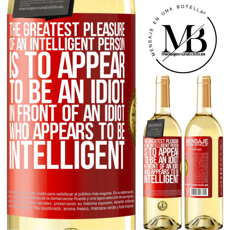 24,95 € Free Shipping   White Wine WHITE Edition The greatest pleasure of an intelligent person is to appear to be an idiot in front of an idiot who appears to be intelligent Red Label. Customizable label Young wine Harvest 2020 Verdejo
