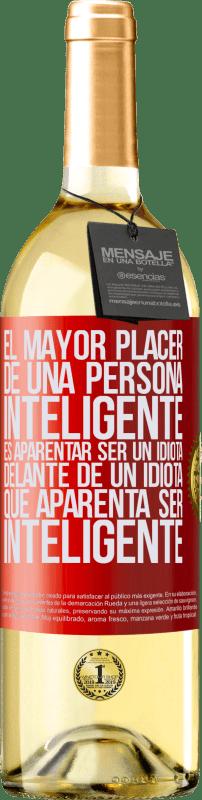 «El mayor placer de una persona inteligente, es aparentar ser un idiota delante de un idiota que aparenta ser inteligente» Edición WHITE