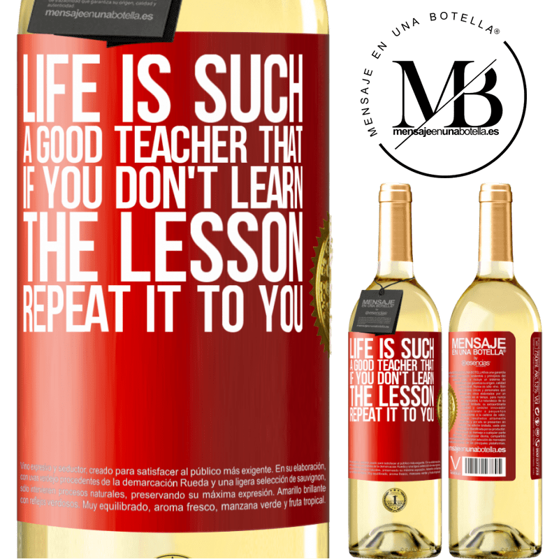 24,95 € Free Shipping | White Wine WHITE Edition Life is such a good teacher that if you don't learn the lesson, repeat it to you Red Label. Customizable label Young wine Harvest 2020 Verdejo
