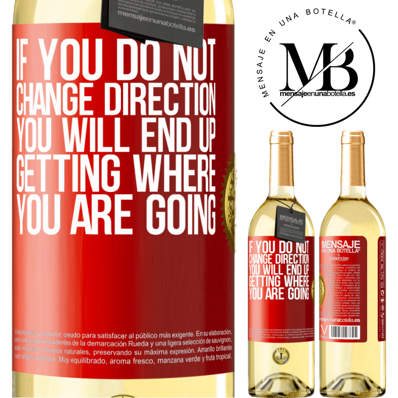 24,95 € Free Shipping   White Wine WHITE Edition If you do not change direction, you will end up getting where you are going Red Label. Customizable label Young wine Harvest 2020 Verdejo