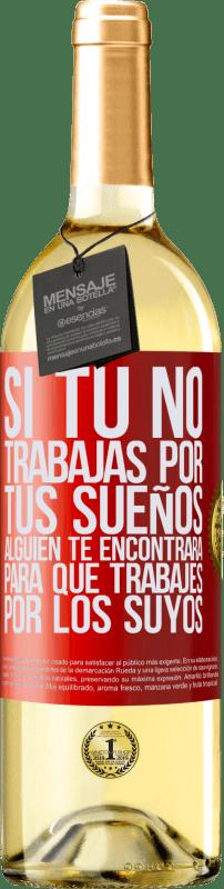 24,95 € Envío gratis | Vino Blanco Edición WHITE Si tú no trabajas por tus sueños, alguien te encontrará para que trabajes por los suyos Etiqueta Roja. Etiqueta personalizable Vino joven Cosecha 2020 Verdejo