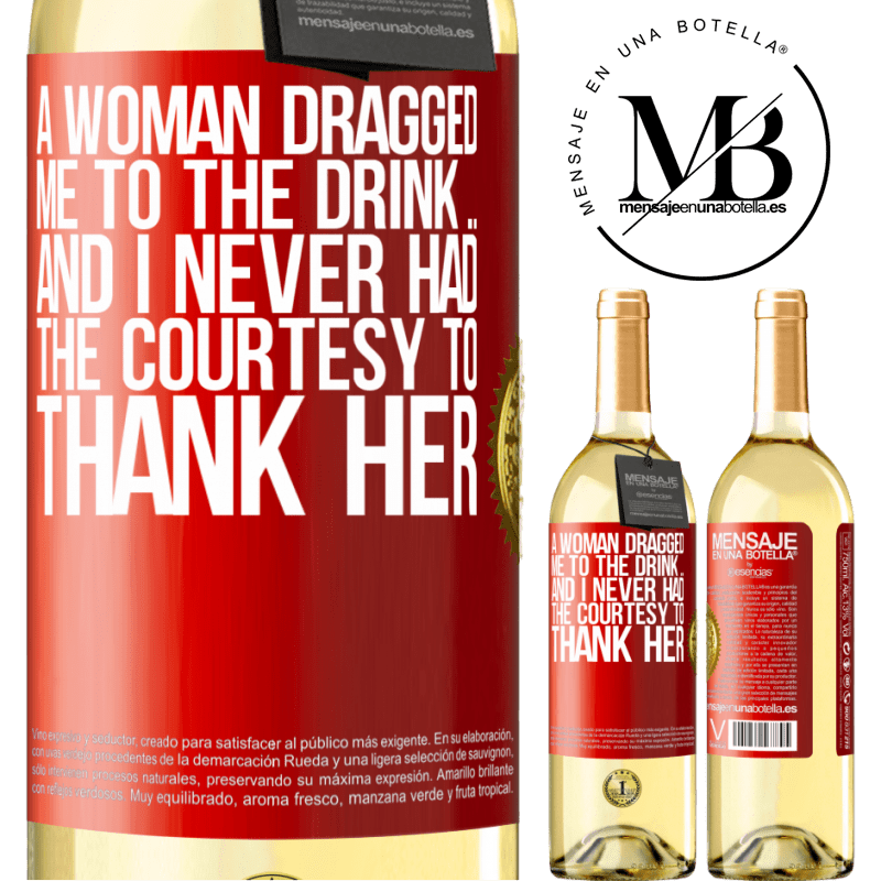 24,95 € Free Shipping   White Wine WHITE Edition A woman dragged me to the drink ... And I never had the courtesy to thank her Red Label. Customizable label Young wine Harvest 2020 Verdejo