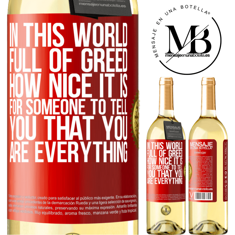 24,95 € Free Shipping | White Wine WHITE Edition In this world full of greed, how nice it is for someone to tell you that you are everything Red Label. Customizable label Young wine Harvest 2020 Verdejo