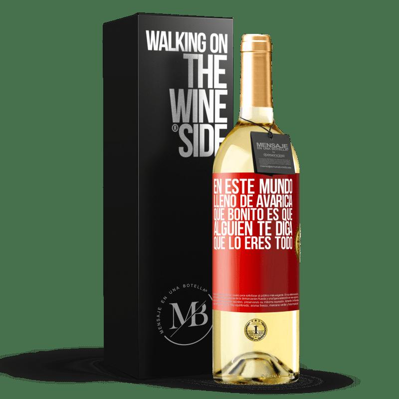 24,95 € Envío gratis | Vino Blanco Edición WHITE En este mundo lleno de avaricia, qué bonito es que alguien te diga que lo eres todo Etiqueta Roja. Etiqueta personalizable Vino joven Cosecha 2020 Verdejo