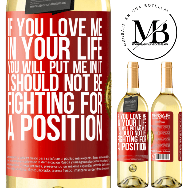 24,95 € Free Shipping | White Wine WHITE Edition If you love me in your life, you will put me in it. I should not be fighting for a position Red Label. Customizable label Young wine Harvest 2020 Verdejo