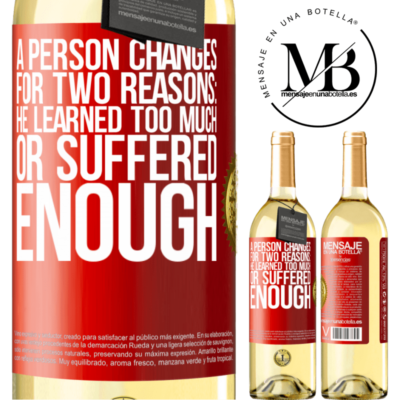 24,95 € Free Shipping | White Wine WHITE Edition A person changes for two reasons: he learned too much or suffered enough Red Label. Customizable label Young wine Harvest 2020 Verdejo