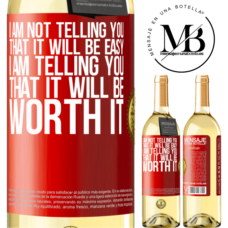 24,95 € Free Shipping   White Wine WHITE Edition I am not telling you that it will be easy, I am telling you that it will be worth it Red Label. Customizable label Young wine Harvest 2020 Verdejo
