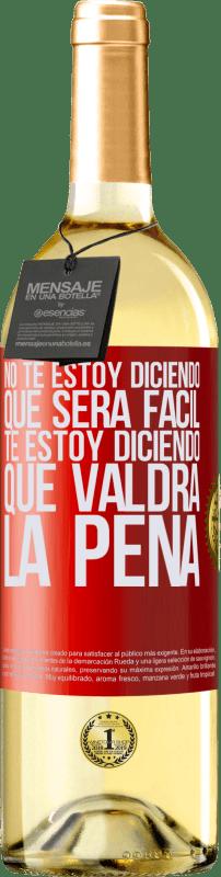 24,95 € Envío gratis   Vino Blanco Edición WHITE No te estoy diciendo que será fácil, te estoy diciendo que valdrá la pena Etiqueta Roja. Etiqueta personalizable Vino joven Cosecha 2020 Verdejo